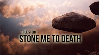 Stone Me To Death - Emotional True Story