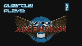 Quiarcus Plays - Space Hulk Ascension Ultramarines Episode 01