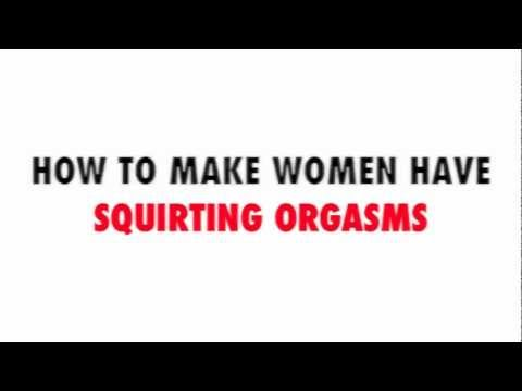 How To Give A Woman Squirtnig Orgasms