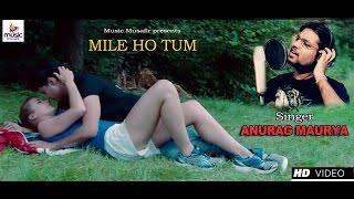 Mile Ho Tum || ANURAG MAURYA || Cover || Fever