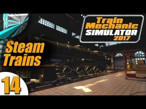 Let's Play Train Mechanic Simulator 2017 (part 14 - New Steam Locomotive [blind])