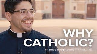 Why Catholic? | Fr. Brice Higginbotham