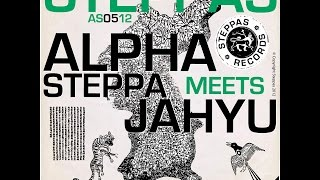 Alpha Steppa & JahYu - Alpha Steppa Meets JahYu (Steppas Records) [Full Album]