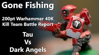 Gone Fishing - 200pt Warhammer 40K Kill Team Battle Report - Tau Vs. Dark Angels