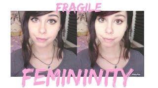 """Fragile Femininity"""