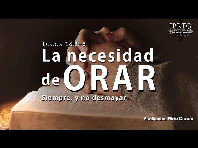 La Necesidad de Orar Siempre y no Desmayar | Ps Plinio R Orozco