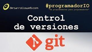 Control de versiones y Git #programadorIO