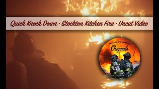 Quick Knock Down • Stockton Kitchen Fire • Uncut Video
