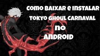 Como baixar e instalar tokyo ghoul carnaval no android