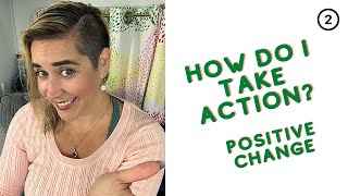 Taking Action - Allowing For Positive Change