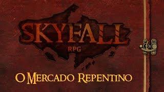 Download Video Skyfall - Episódio 1: O Mercado Repentino ◥◥ RPG de Mesa MP3 3GP MP4