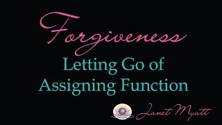 Forgiveness, Letting Go of Assigning Function. A in A Course in Miracles Principle