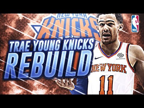 Trae Young getting DRAFTED By New York! Rebuilding The New York Knicks! NBA 2K18 My league