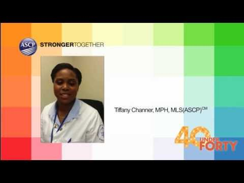 Tiffany Channer, MPH, MLS(ASCP)cm – ASCP 2015 40 Under Forty Video Essay
