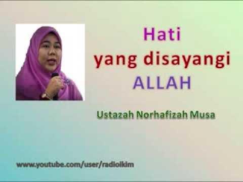 Ustazah Norhafizah Musa - Hati yang disayangi ALLAH