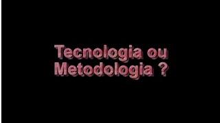 Tecnologia e Metodologia