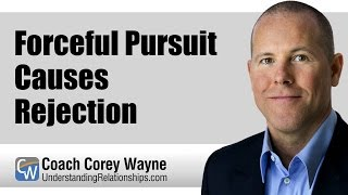 Forceful Pursuit Causes Rejection