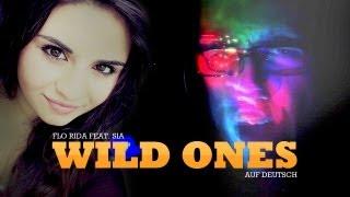 Flo Rida feat. Sia - Wild Ones - Auf Deutsch!