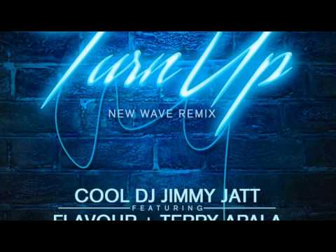 DJ JIMMY JATT - TURN UP (NEW WAVE REMIX) ft FLAVOUR and TERRY APALA