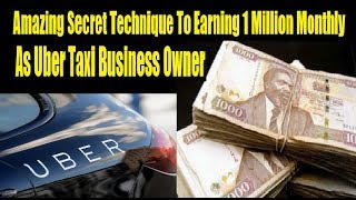 Kshs 1 Million Monthly As An Uber Taxi Business Owner: Start With One Car