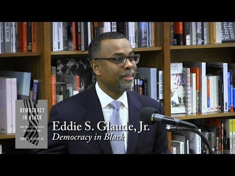 "Eddie S. Glaude, Jr., ""Democracy in Black"""