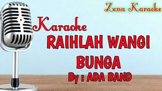KARAOKE RAIHLAH WANGI BUNGA (ADA BAND)