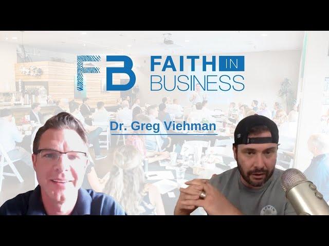 Faith in Business with Dr. Greg Viehman