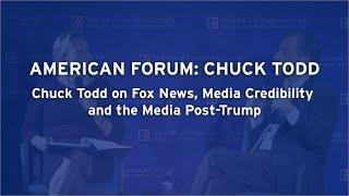 Chuck Todd on Fox News, Media Credibility and the Media Post-Trump