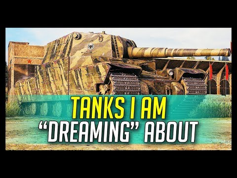 "► Tanks I am ""Dreaming"" About... MEGA DERPS! - World of Tanks 1.0 Gameplay"