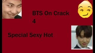 Special Sexy Hot Edition   BTS On Crack 4