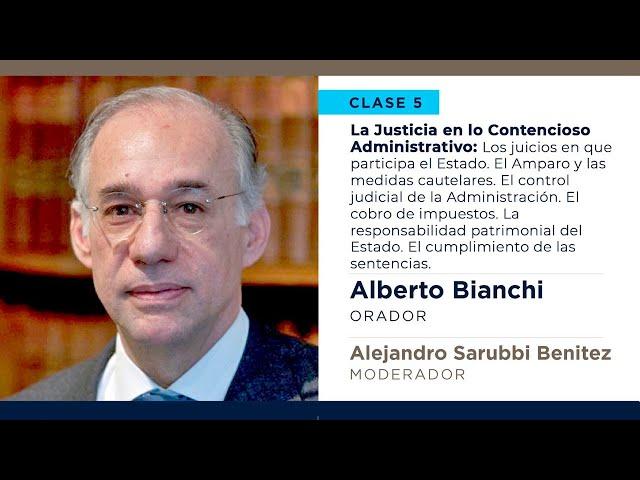 La Justicia en lo Contencioso Administrativo -  Alberto Bianchi | Hablemos de Justicia - Clase 5