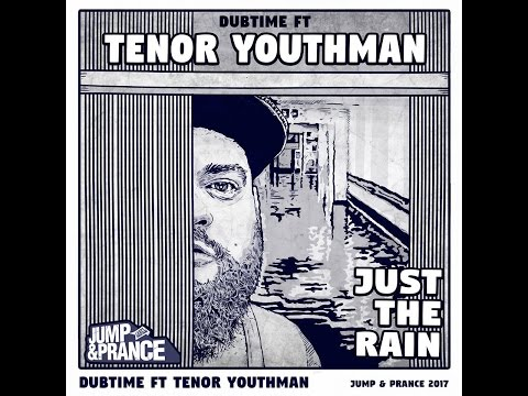 Just the rain - Tenor Youthman & Dubtime -  Reggae -   Jump and Prance Label