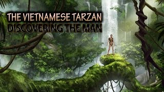 The Vietnamese Tarzan. FULL DOCUMENTARY