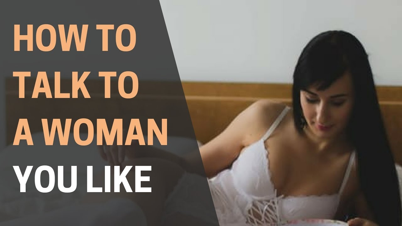 how to talk to a woman you like