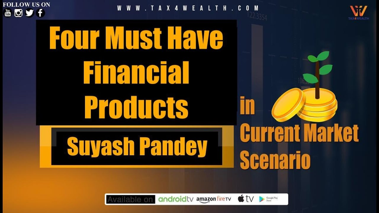 Four must have Financial Products in Current Market Scenario
