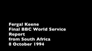 1994 10 08 Fergal Keene Final BBC WS report from South Africa