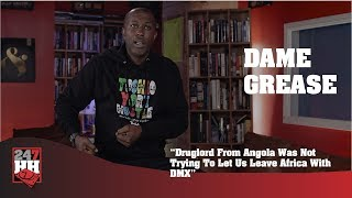Dame Grease - Druglord From Angola Was Not Trying To Let Us Leave Africa With DMX (247HH Exclusive)