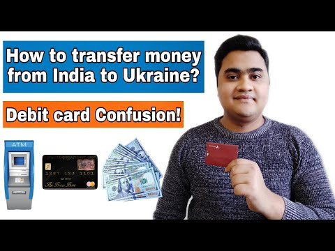 How To Transfer Money From India To Ukraine : Debit Card Confusion : All You Need to know :