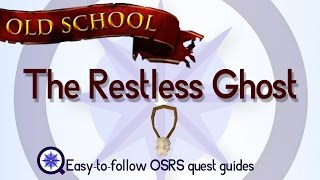 The Restless Ghost - OSRS 2007 - Easy Old School Runescape Quest Guide