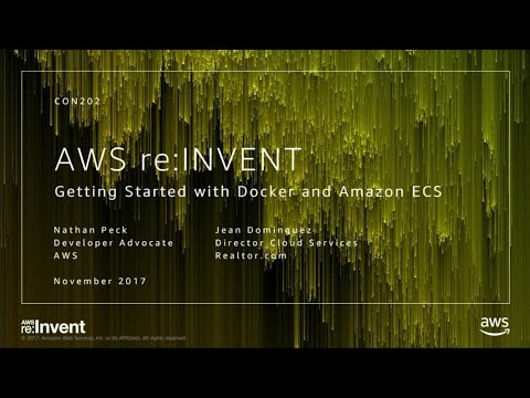 AWS re:Invent 2017: [REPEAT] Getting Started with Docker and Amazon ECS (CON202-R)