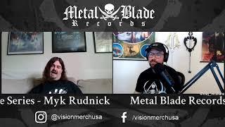 Metal Blade Live Series w/ Myk Rudnick of Manic Merch!