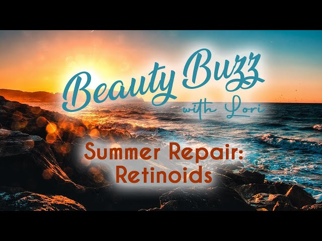 Beauty Buzz with Lori: Summer Repair: Retinoids