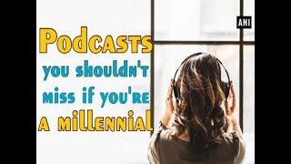 Podcasts you shouldn't miss if you're a millennial - #Technology News