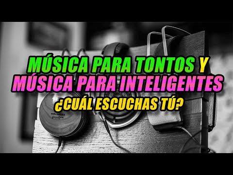 Música para tontos y música para inteligentes ¿Cuál escuchas tú?