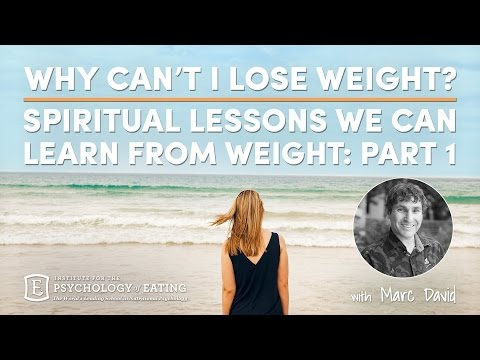 Why Can't I Lose Weight? Spiritual Lessons We Can Learn from Weight: Part 1  with Marc David