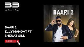 BAARI 2 ( FULL VIDEO ) ELLY MANGAT & SHEHNAZ GILL || LATEST SONG 2020 || BILLONAIRE BOYZ PRODUCTION