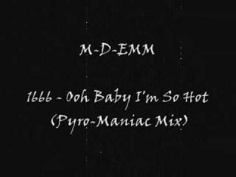 M-D-Emm - 1666 - Ooh Baby I'm So Hot (Pyro-Maniac Mix)