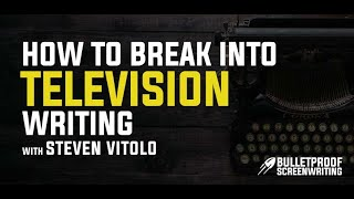 How to Break into Television Writing with Steven Vitolo