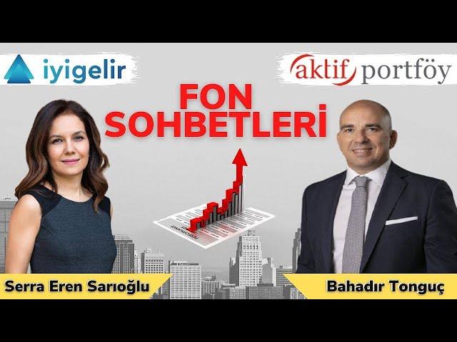 #12 Aktif Portföy(Mükafat Portföy) Genel Müdürü Bahadır Tonguç ile FON SOHBETLERİ