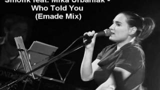 Smolik feat. Mika Urbaniak - Who Told You (Emade Mix)